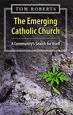 The Emerging Catholic Church: A Community's Search for Itself 9781570759468