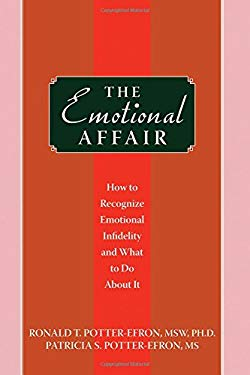 The Emotional Affair: How to Recognize Emotional Infidelity and What to Do about It 9781572245709