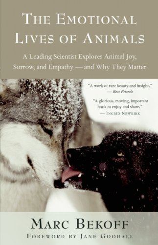 The Emotional Lives of Animals: A Leading Scientist Explores Animal Joy, Sorrow, and Empathy--And Why They Matter 9781577316299
