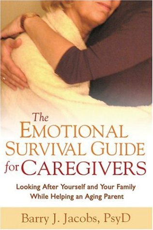 The Emotional Survival Guide for Caregivers: Looking After Yourself and Your Family While Helping an Aging Parent 9781572307292