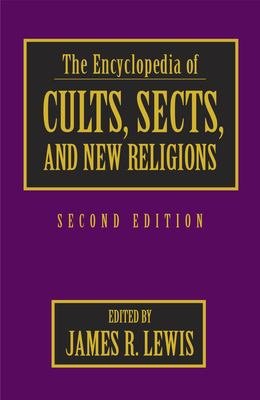 The Encyclopedia of Cults, Sects, and New Religions 9781573928885