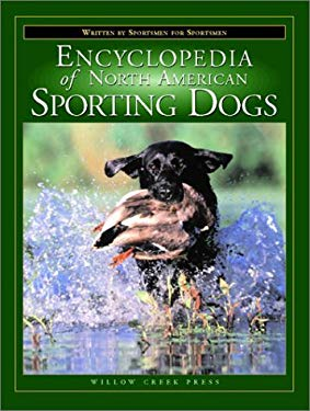 The Encyclopedia of North American Sporting Dogs: Written by Sportsmen for Sportsmen 9781572235014