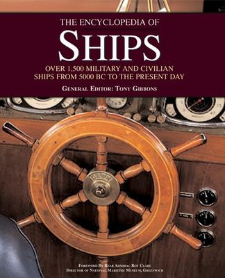 The Encyclopedia of Ships: Over 1,500 Military and Civilian Ships from 5000 BC to the Present Day 9781571452962