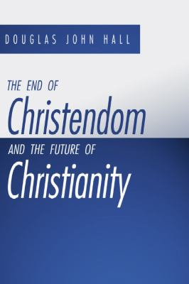 The End of Christendom and the Future of Christianity 9781579109844