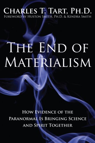 The End of Materialism: How Evidence of the Paranormal Is Bringing Science and Spirit Together 9781572246454