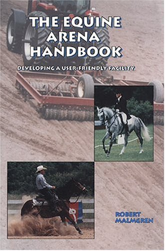 The Equine Arena Handbook: Developing a User-Friendly Facility 9781577790167
