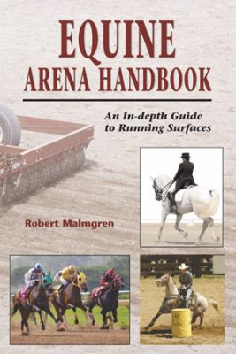 The Equine Arena Handbook: An In-Depth Guide to Arenas and Running Surfaces 9781577790976