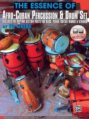 The Essence of Afro-Cuban Percussion & Drum Set: Includes the Rhythm Section Parts for Bass, Piano, Guitar, Horns & Strings, Book & 2 CDs [With 2 CDs] 9781576236192