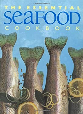 The Essential Seafood Cookbook 9781571459602