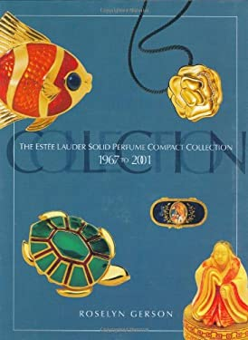 The Estee Lauder Solid Perfume Compact Collection: 1967 to 2001 9781574322767