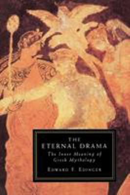 The Eternal Drama: The Inner Meaning of Greek Mythology 9781570626739