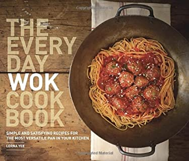 The Everyday Wok Cookbook: Simple and Satisfying Recipes for the Most Versatile Pan in Your Kitchen 9781570617812