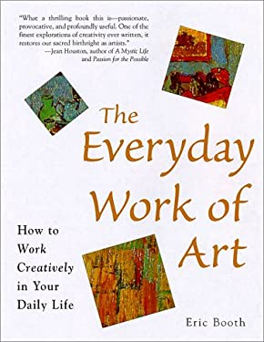 The Everyday Work of Art: Awakening the Extraordinary in Your Daily Life 9781570714382