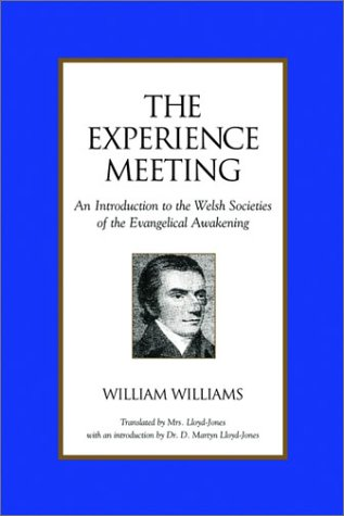 The Experience Meeting: An Introduction to the Welsh Societies of the Evangelical Awakening 9781573830430