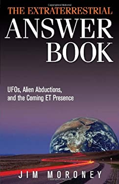 The Extraterrestrial Answer Book: UFOs, Alien Abductions, and the Coming ET Presence 9781571746207