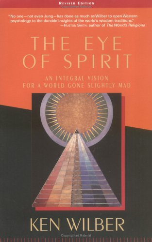The Eye of Spirit: An Integral Vision for a World Gone Slightly Mad 9781570628719