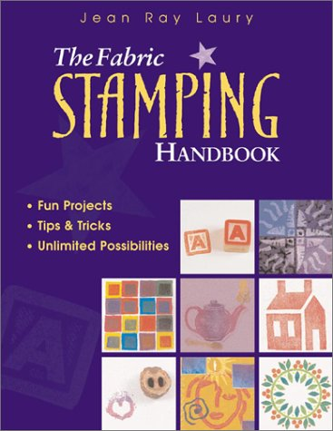 The Fabric Stamping Handbook: Fun Projects, Tips & Tricks, Unlimited Possibilities 9781571201300