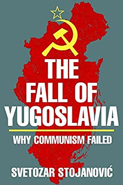 The Fall of Yugoslavia: Why Communism Failed 9781573921466