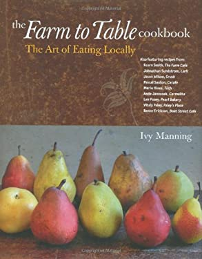 The Farm to Table Cookbook: The Art of Eating Locally 9781570615290