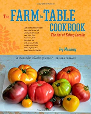 The Farm to Table Cookbook: The Art of Eating Locally 9781570616433
