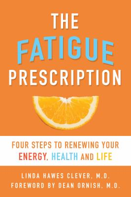 The Fatigue Prescription: Four Steps to Renewing Your Energy, Health, and Life 9781573443807