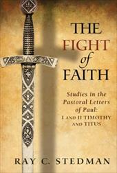 The Fight of Faith: Studies in the Pastoral Letters of Paul: I and II Timothy and Titus 7077005