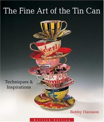 The Fine Art of the Tin Can: Techniques & Inspirations 9781579906795