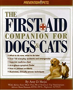 The First-Aid Companion for Dogs & Cats: What to Do Now, What to Do Later, Over 150 Everyday Accidents and Emergencies, Essential Medicine Chest, At-A