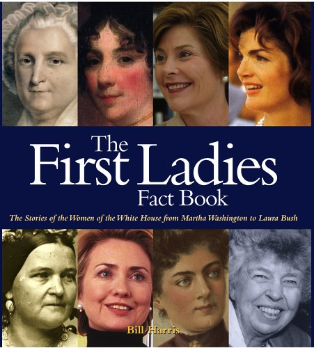 The First Ladies Fact Book: The Stories of the Women of the White House from Martha Washington to Laura Bush 9781579124687
