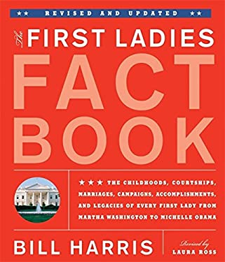 The First Ladies Fact Book: The Childhoods, Courtships, Marriages, Campaigns, Accomplishments, and Legacies of Every First Lady from Martha Washin 9781579128913