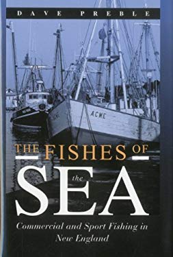 The Fishes of the Sea: Commercial and Sport Fishing in New England 9781574091328