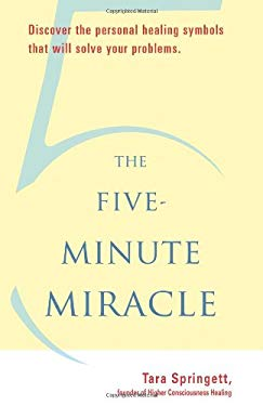 The Five-Minute Miracle: Discover the Personal Healing Symbols That Will Solve Your Problems 9781578634583