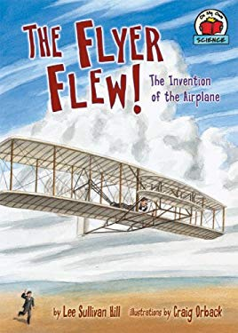 The Flyer Flew!: The Invention of the Airplane 9781575058559
