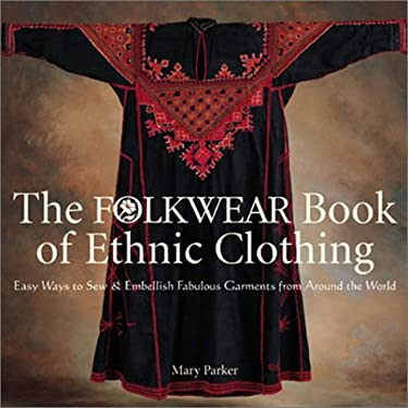 The Folkwear Book of Ethnic Clothing: Easy Ways to Sew & Embellish Fabulous Garments from Around the World 9781579901998
