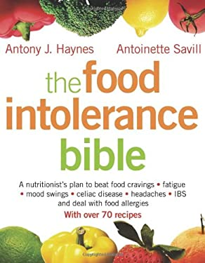 The Food Intolerance Bible: A Nutritionist's Plan to Beat Food Cravings, Fatigue, Mood Swings, Celiac Disease, Headaches, IBS, and Deal with Food 9781573243599