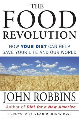 The Food Revolution: How Your Diet Can Help Save Your Life and Our World 9781573247023