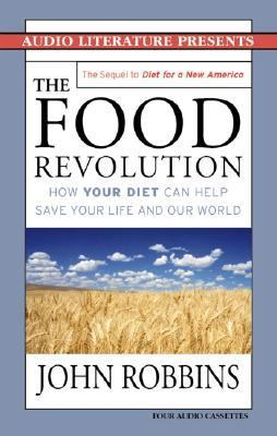 The Food Revolution: How Your Diet Can Help Save Your Life and Our World 9781574534177