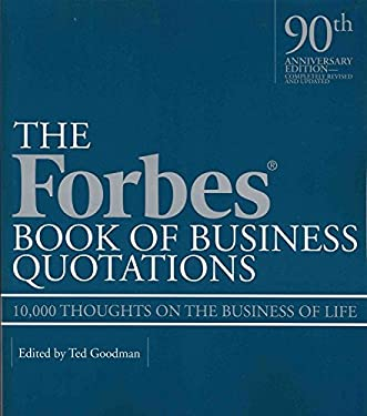 The Forbes Book of Business Quotations: 10,000 Thoughts on the Business of Life 9781579127084