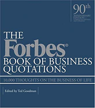 The Forbes Book of Business Quotations: 10,000 Thoughts on the Business of Life 9781579127213
