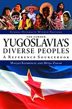 The Former Yugoslavia's Diverse Peoples: A Reference Sourcebook 9781576072943