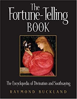 The Fortune-Telling Book: The Encyclopedia of Divination and Soothsaying 9781578591473