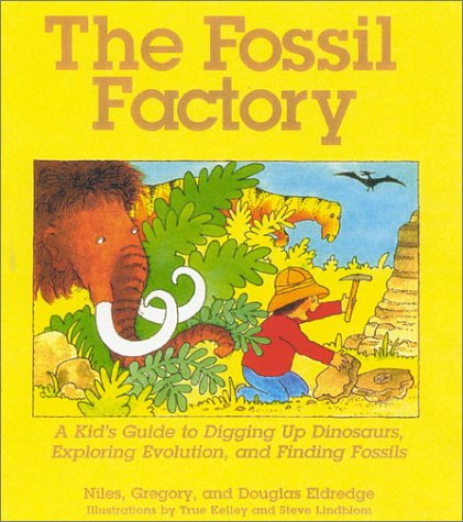 The Fossil Factory: A Kid's Guide to Digging Up Dinosaurs, Exploring Evolution, and Finding Fossils 9781570984174