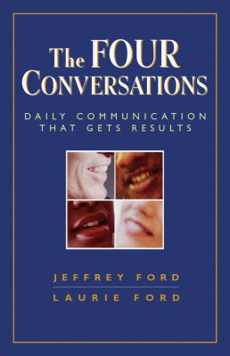 The Four Conversations: Daily Communication That Gets Results 9781576759202