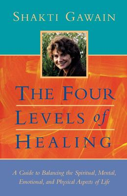 The Four Levels of Healing: A Guide to Balancing the Spiritual, Mental, Emotional and Physical Aspects of Life 9781577310990