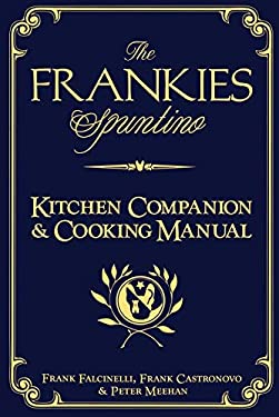 The Frankies Spuntino Kitchen Companion & Cooking Manual: An Illustrated Guide to