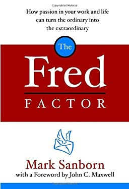 The Fred Factor: How Passion in Your Work and Life Can Turn the Ordinary Into the Extraordinary 9781578568321