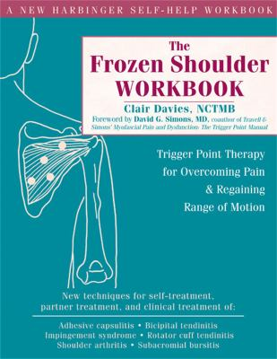 The Frozen Shoulder Workbook: Trigger Point Therapy for Overcoming Pain & Regaining Range of Motion 9781572244474