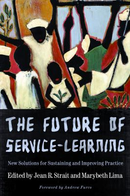 The Future of Service-Learning: New Solutions for Sustaining and Improving Practice 9781579223656