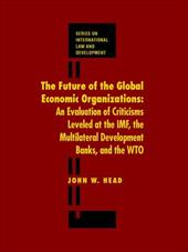 The Future of the Global Economic Organizations: An Evaluation of Criticisms Leveled at the IMF, the Multilateral Development Bank
