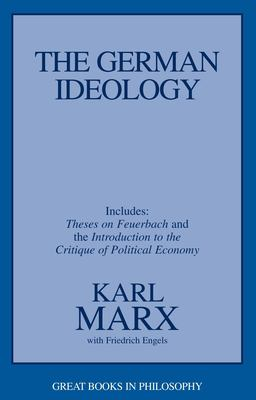 The German Ideology Including Theses on Feuerbach and Introduction to the Critique of Political Economy 9781573922586